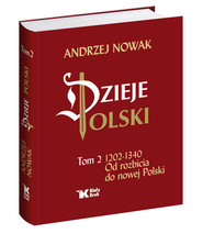 okładka Dzieje Polski Od rozbicia do nowej Polski Tom 2, Książka   Andrzej Nowak
