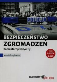 okładka Bezpieczeństwo zgromadzeń publicznych Komentarz praktyczny, Książka | Marcin Jurgilewicz