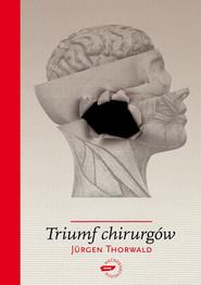 okładka Triumf chirurgów, Książka   Jürgen Thorwald