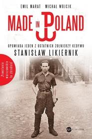 okładka Made in Poland. Opowiada jeden z ostatnich żołnierzy Kedywu Stanisław Likiernik, Książka | Emil Marat, Michał Wójcik
