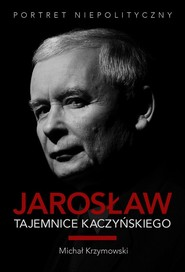 okładka Jarosław. Tajemnice Kaczyńskiego. Portret niepolityczny, Książka   Michał Krzymowski