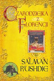 okładka Czarodziejka z Florencji, Książka   Salman Rushdie
