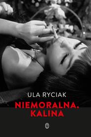 okładka Niemoralna. Kalina, Ebook   Ula Ryciak