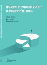 okładka Finansowe i strategiczne aspekty ekonomii współdzielenia, Książka |