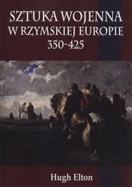 okładka Sztuka wojenna w rzymskiej Europie 350-425, Książka   Elton Hugh
