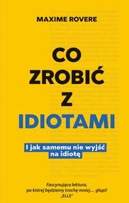 epub,mobi, ebook, Co zrobić z idiotami. I jak samemu nie wyjść na idiotę | Maxime Rovere