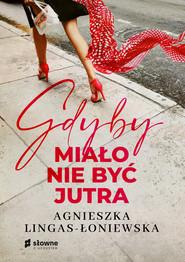 epub,mobi, ebook, Gdyby miało nie być jutra | Agnieszka Lingas-Łoniewska