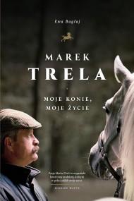 okładka Marek Trela. Moje konie, moje życie, Ebook | Ewa Bagłaj