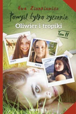 okładka Pomyśl tylko życzenie. Tom II. Oliwier i tropiki, Ebook | Ewa  Zienkiewicz