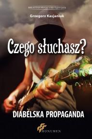 okładka Czego słuchasz? Diabelska Propaganda. Ebook | papier | Grzegorz Kasjaniuk