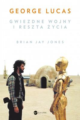okładka George Lucas. Gwiezdne wojny i reszta życia, Ebook | Brian Jay  Jones