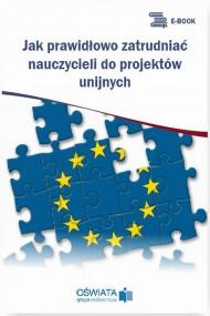 okładka Jak prawidłowo zatrudniać nauczycieli do projektów unijnych. Ebook | PDF | Dariusz  Skrzyński
