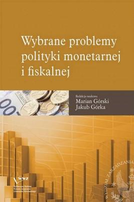 okładka Wybrane problemy polityki monetarnej i fiskalnej, Ebook   Jakub  Górka, Marian  Górski