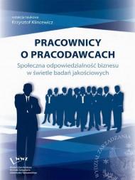 okładka Pracownicy o pracodawcach. Społeczna odpowiedzialność biznesu w świetle badań jakościowych, Ebook | Krzysztof  Klincewicz