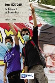 okładka Iran 1925-2014. Od Pahlawich do Rouhaniego. Ebook | Robert Czulda