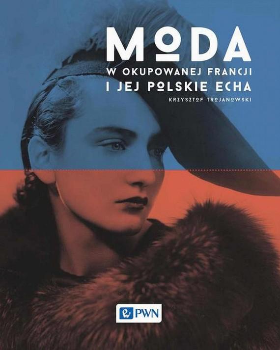 okładka Moda w okupowanej Francji i jej polskie echaebook | EPUB, MOBI | Krzysztof  Trojanowski