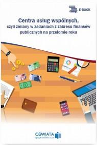 okładka Centra usług wspólnych, czyli zmiany w zadaniach z zakresu finansów publicznych na przełomie roku. Ebook | PDF | Dariusz  Skrzyński