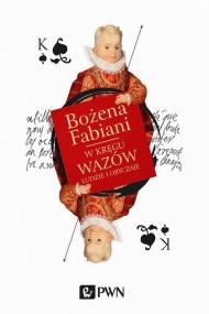 okładka W kręgu Wazów. Ludzie i obyczaje, Ebook | Bożena Fabiani