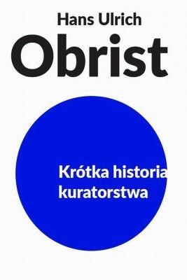 okładka Krótka historia kuratorstwa, Ebook | Hans Ulrich  Obrist