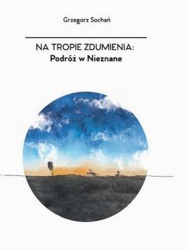 okładka Na tropie zdumienia. Podróż w nieznane, Ebook | Grzegorz  Sochań