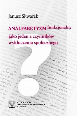 okładka Analfabetyzm funkcjonalny jako jeden z czynników wykluczenia społecznego, Ebook | Janusz  Skwarek