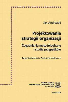 okładka Projektowanie strategii organizacji  : zagadnienia metodologiczne i studia przypadków, Ebook | Jan  Andreasik