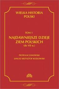 okładka Wielka historia Polski Tom 1 Najdawniejsze dzieje ziem polskich (do VII w.), Ebook | Piotr  Kaczanowski, Janusz Krzysztof  Kozłowski