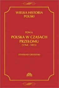 okładka Wielka historia Polski Tom 6 Polska w czasach przełomu (1764-1815), Ebook | Stanisław Grudziński