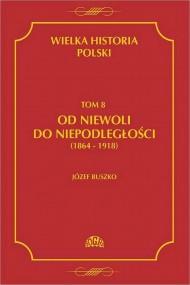 okładka Wielka historia Polski Tom 8 Od niewoli do niepodległości (1864-1918), Ebook | Józef  Buszko