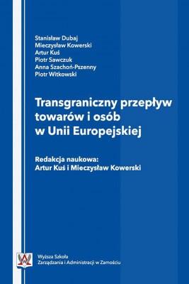 okładka Transgraniczny przepływ towarów i osób w Unii Europejskiej, Ebook | Artur  Kuś, Mieczysław  Kowerski