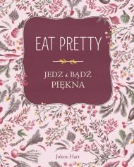 okładka Eat Pretty. Jedz i bądź piękna. Ebook | papier | Jolene Hart