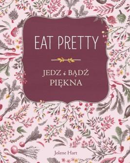okładka Eat Pretty. Jedz i bądź piękna, Ebook | Jolene Hart