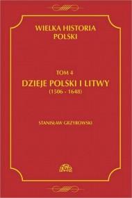 okładka Wielka historia Polski Tom 4 Dzieje Polski i Litwy (1506-1648), Ebook | Stanisław  Grzybowski