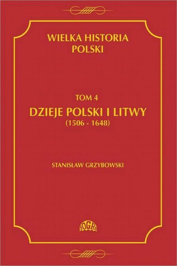 okładka Wielka historia Polski Tom 4 Dzieje Polski i Litwy (1506-1648). Ebook   PDF   Stanisław  Grzybowski