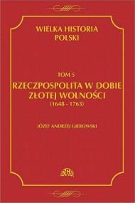 okładka Wielka historia Polski Tom 5 Rzeczpospolita w dobie złotej wolności (1648-1763), Ebook | Józef Andrzej  Gierowski