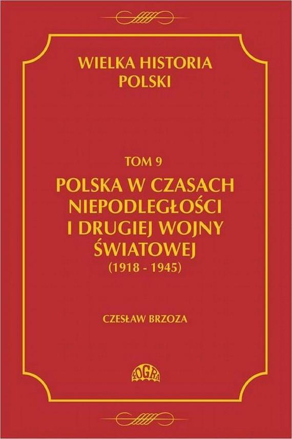 okładka Wielka historia Polski Tom 9 Polska w czasach niepodległości i drugiej wojny światowej (1918 - 1945). Ebook   PDF   Czesław  Borzoza