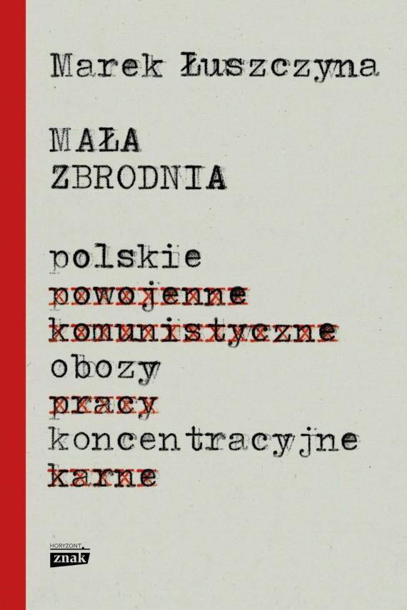 okładka Mała zbrodnia. Polskie obozy koncentracyjne. Ebook | EPUB, MOBI | Marek  Łuszczyna