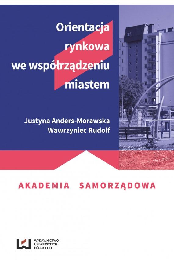 okładka Orientacja rynkowa we współrządzeniu miastem. Ebook | PDF | Justyna Anders-Morawska, Wawrzyniec Rudolf