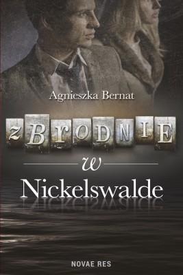 okładka Zbrodnie w Nickelswalde, Ebook | Agnieszka Bernat