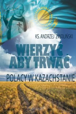 okładka Wierzyć aby trwać. Polacy w Kazachstanie, Ebook | Andrzej Zwoliński