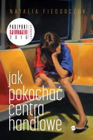 okładka Jak pokochać centra handlowe, Ebook | Natalia Fiedorczuk