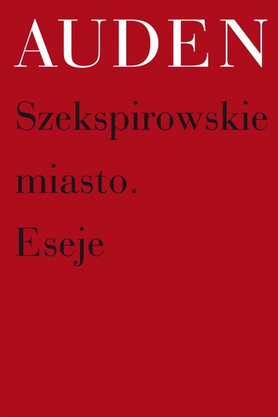 okładka Szekspirowskie miasto. Esejeebook | EPUB, MOBI | W.H.  Auden