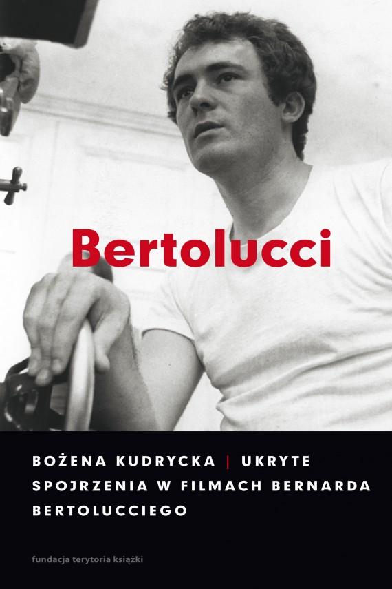 okładka Ukryte spojrzenia w filmach Bernarda Bertolucciegoebook | EPUB, MOBI | Bożena Kudrycka