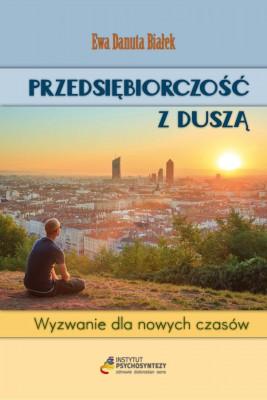okładka PRZEDSIĘBIORCZOŚĆ Z DUSZĄ, Ebook | Ewa Danuta Białek