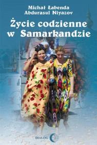 okładka Życie codzienne w Samarkandzie, Ebook | Michał  Łabenda, Abdurasul  Niyazov