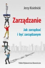 okładka Zarządzanie. Jak zarządzać i być zarządzanym. Ebook | PDF | Jerzy Kisielnicki