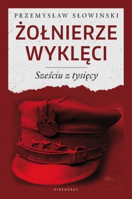 okładka Żołnierze wyklęci. Sześciu z tysięcy, Ebook | Przemysław Słowiński