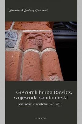 okładka Goworek herbu Rawicz,  wojewoda sandomierski  powieść z widoku we śnie, Ebook   Franciszek Salezy  Jezierski