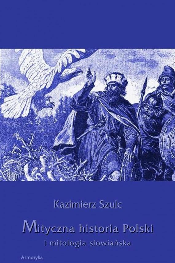 okładka Mityczna historia Polski i mitologia słowiańskaebook   PDF   Kazimierz  Szulc