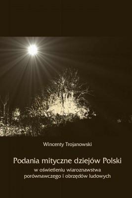 okładka Podania mityczne dziejów Polski w oświetleniu wiaroznawstwa porównawczego i obrzędów ludowych, Ebook | Wincenty  Trojanowski